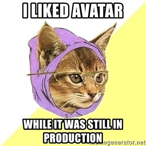Hipster Kitty - I liked avatar while it was still in production