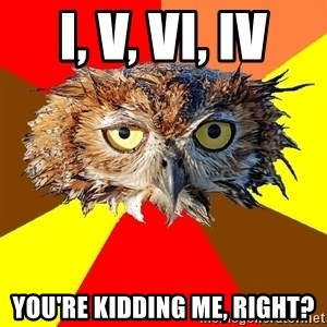 Musician Owl - I, V, vi, IV You're kidding me, right?