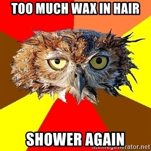 Musician Owl - too much wax in hair shower again