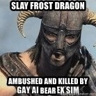Skyrim Meme Generator - Slay frost dragon Ambushed and killed by bear