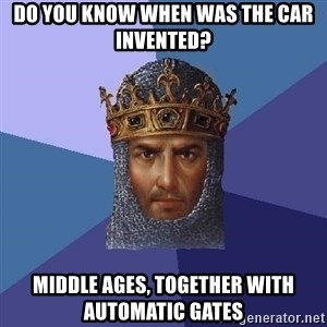 Age Of Empires - do you know When was the car invented? middle ages, together with automatic gates