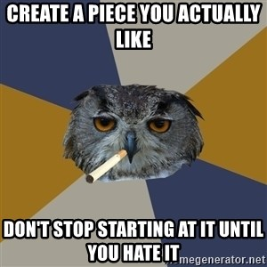 Art Student Owl - Create a piece you actually like Don't stop starting at it until you hate it