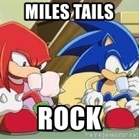 sonic - Miles Tails  ROck