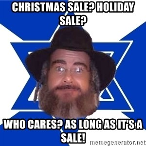 Advice Jew - Christmas Sale? Holiday sale? WHO CARES? As long as it's a Sale!
