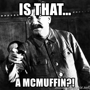 Joseph Stalin - Is that... a Mcmuffin?!