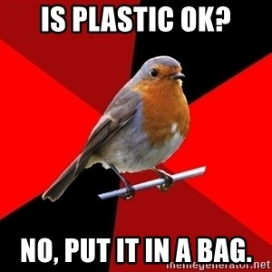 Retail Robin - Is plastic ok? No, put it in a bag.