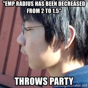 """Asian Starcraft kid - """"EMP radius has been decreased from 2 to 1.5"""" Throws party"""