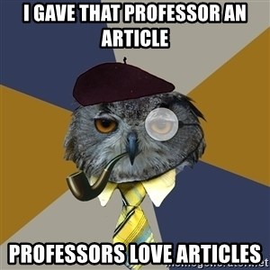 Art Professor Owl - I GAVE THAT PROFESSOR AN ARTICLE PROFESSORS LOVE ARTICLES
