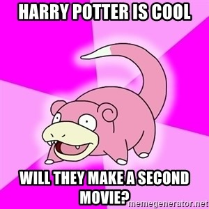 Slowpoke - Harry potter is cool will they make a second movie?