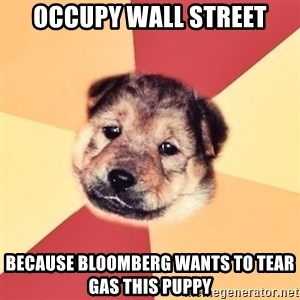 Typical Puppy - occupy wall street Because bloomberg wants to tear gas this puppy