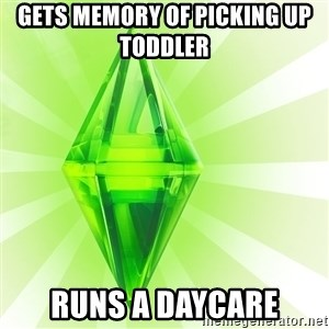 Sims - Gets memory of picking up toddler    Runs a daycare