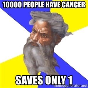 Advice God - 10000 PEOPLE HAVE CANCER SAVEs ONLY 1