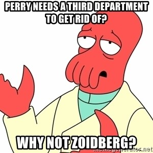 Why not zoidberg? - Perry Needs a third department to get rid of? Why not zoidberg?