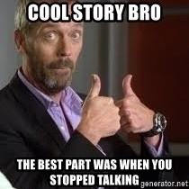 cool story bro house - cool story bro the best part was when you stopped talking