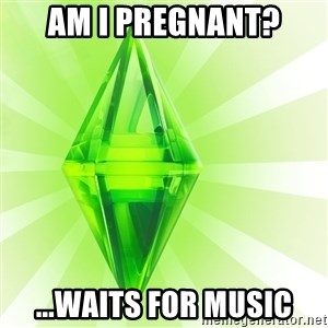 Sims - Am I pregnant? ...Waits for music