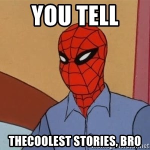Gangsta Spiderman - You tell  thecoolest stories, bro