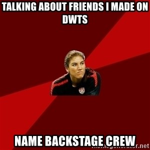 Angry Hope Solo - talking about friends I made on DWTS Name backstage crew