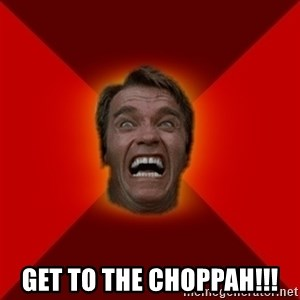 Angry Arnold - Get to the choppah!!!