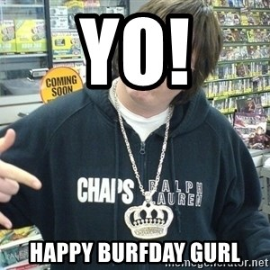 Cool Guy Gamer - Yo! Happy Burfday gurl