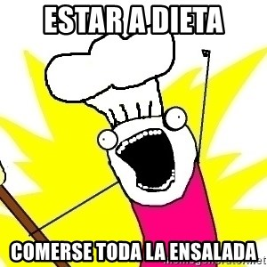 BAKE ALL OF THE THINGS! - estar a dieta comerse toda la ensalada