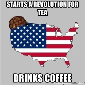 Scumbag America2 - Starts a revolution for tea drinks coffee
