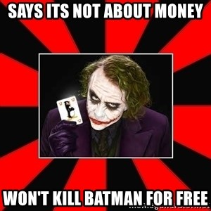 Typical Joker - says its not about money won't kill batman for free