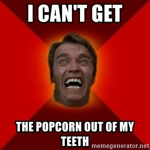 Angry Arnold - I CAN'T GET THE POPCORN OUT OF MY TEETH