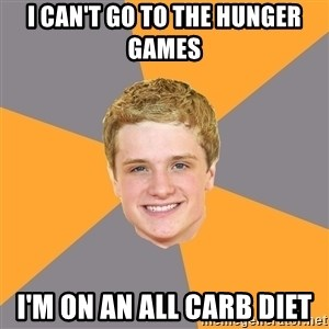 Advice Peeta - I can't go to the hunger games i'm on an all carb diet