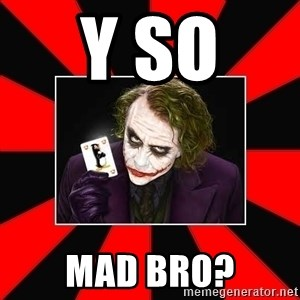 Typical Joker - y so  mad bro?