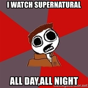 superami crazy - i Watch supernatural all day,all night