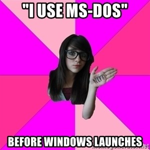 """Idiot Nerdgirl - """"I USE MS-dos"""" before windows LAUNCHES"""
