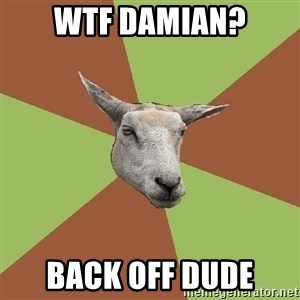 The Gamer Sheep - Wtf damian? back off dude