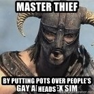 Skyrim Meme Generator - MASTER THIEF by putting pots over people's heads