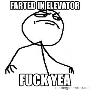 Like A Boss - Farted in elevator fuck yea