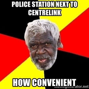 Aboriginal - Police station next to centrelink How convenient
