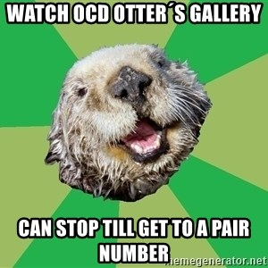 Ocd Otter - Watch ocd otter´s gallery can stop till get to a pair number