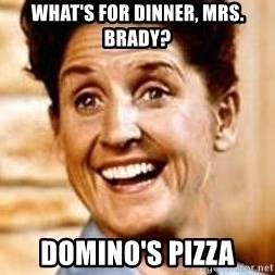 Smartass Alice - what's for dinner, mrs. brady? domino's pizza