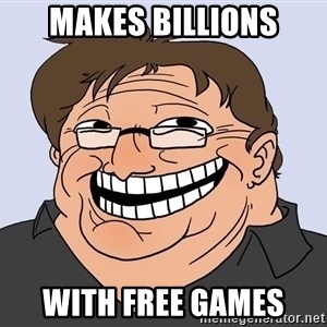 Gabe Newell trollface - Makes billions with free games