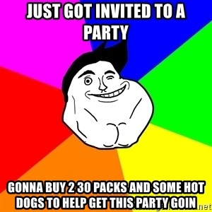 Never Alone Guy - Just got invited to a party Gonna buy 2 30 packs and some hot dogs to help get this party goin