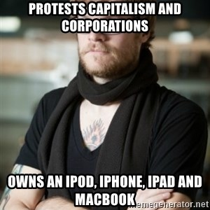 hipster Barista - Protests Capitalism and corporations Owns an ipod, iphone, ipad and macbook
