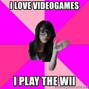 Idiot Nerd Girl - i love videogames i play the wii