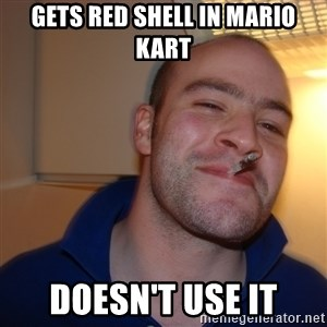 Good Guy Greg - gets red shell in mario kart doesn't use it