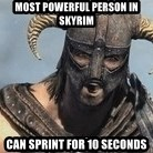 Skyrim Meme Generator - Most powerful person in Skyrim can sprint for 10 seconds