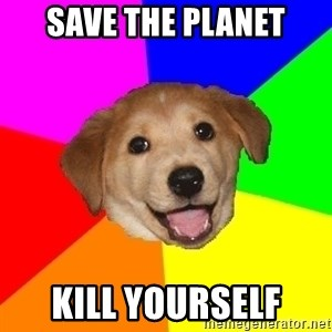 Advice Dog - save the planet kill yourself