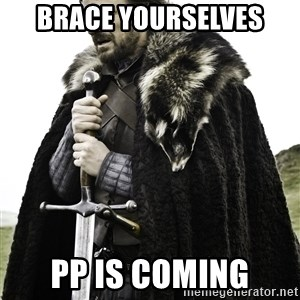 Ned Stark - BRACE YOURSELVES PP IS COMING