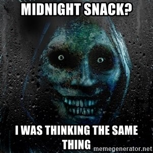 NEVER ALONE  - Midnight snack? I was thinking the same thing