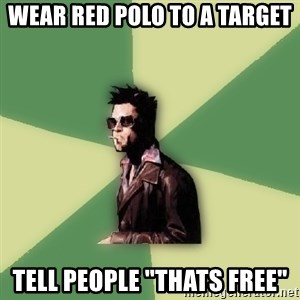 """Disruptive Durden - Wear red polo to a target Tell people """"thats free"""""""