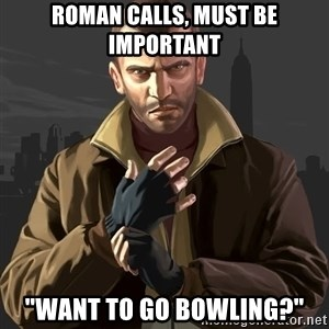 "Gta 4 - Roman Calls, must be important ""Want to go bowling?"""