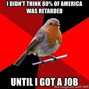 Retail Robin - I didn't think 80% of america was retarded Until I got A job