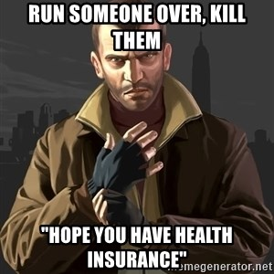 "Gta 4 - Run someone over, kill them ""Hope you have health insurance"""